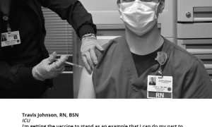 "Travis Johnson, RN, BSN  ICU, ""I'm getting the vaccine to stand as an example that I can do my part to protect my friends, family and the community, and help stop the spread of the virus."""
